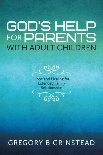 God's Help For Parents With Adult Children: Hope and Healing for Extended Family Relationships
