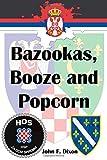 Bazookas, Booze and Popcorn, John Dixon, 1478374667