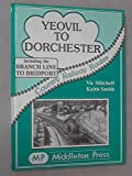 Front cover for the book Yeovil to Dorchester by Vic Mitchell