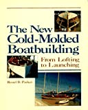 The New Cold-Molded Boatbuilding, Reuel B. Parker, 087742358X