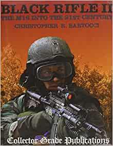 Black Rifle II: The M16 Into the 21st Century: Christopher