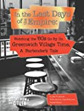 In the Last Days of the Empire: Watching the Sixties Go by on Greenwich Village Time, A Bartender's Tale, Sam Edwards, 0557485681