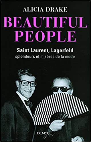 Beautiful People: Saint Laurent, Lagerfeld : splendeurs et misères de la mode