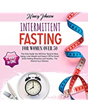 Intermittent Fasting for Women Over 50 - 2 Books in 1: The Only Guide You Will Ever Need to Stop Aging, Lose Weight and Keep It Off for Good While Feeling ... and Healthy - for Women by a Woman