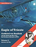 img - for Eagle of Trieste Volume 2: Adriatic Air War: Gottfried von Banfield and the Naval Air War Over the Northern Adriatic in WWI book / textbook / text book