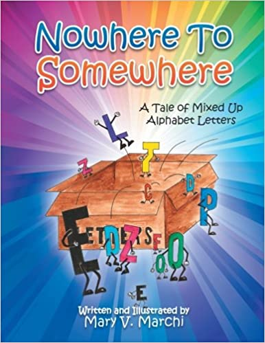 nowhere to somewhere a tale of mixed up alphabet letters mary v marchi 9781493153947 amazoncom books