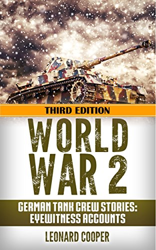 World War 2: German Tank Crew Stories: Eyewitness Accounts (German War,  WW2, World War II, Soldier Stories, Waffen SS, Last Panther, DDay, Panzer,