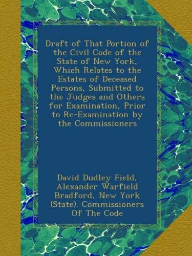 Draft of That Portion of the Civil Code of the State of New York, Which Relates to the Estates of Deceased Persons, Submitted to the Judges and Others ... Prior to Re-Examination by the Commissioners PDF