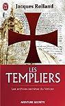 Les Templiers : Les archives secrètes du Vatican par Jacques Rolland