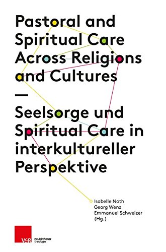 Seelsorge und Spiritual Care in interkultureller Perspektive: Pastoral and Spiritual Care Across Religions and Cultures