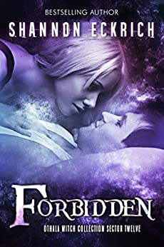 Forbidden: an Adult Paranormal Witch Romance: Othala Witch Collection (Sector 12) by [Eckrich, Shannon, Sorcery, Fallen, Othala]