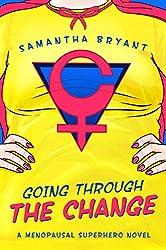 Going Through the Change (A Menopausal Superhero Novel Book 1)