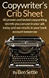 img - for Copywriter s Crib Sheet - 40 Proven and Tested Copywriting Secrets You Can Use in Your Ads Today and See Results in Your Bank Account Tomorrow book / textbook / text book