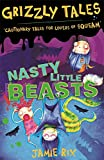 Grizzly Tales 1: Nasty Little Beasts: Cautionary Tales for Lovers of Squeam!