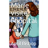 Marie visite l'hôpital (French Edition)