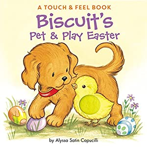 Biscuit's Pet & Play Easter: A Touch & Feel Book Board book – January 22, 2008