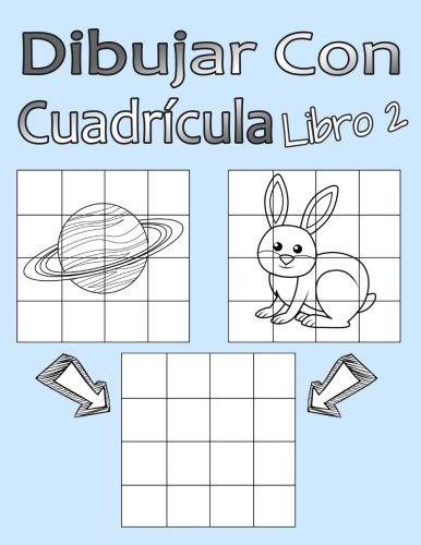 Dibujar Con Cuadrícula Libro 2: Dibujo simple para niños con sistema de cua-drícula, paso a paso, aprender a dibujar, adecu-ado para principiantes y avanzados (Spanish Edition)