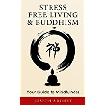Stress Free Living & Buddhism: Your Guide To Mindfulness