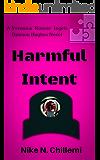 "Harmful Intent: The Veronica ""Ronnie"" Ingels/Dawson Hughes Trilogy, Book One"
