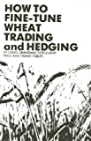 Wheat Trading and Hedging, William Grandmill, 0930233344