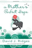 A Mother's Perfect Hope, David J. Ridges, 1462113680