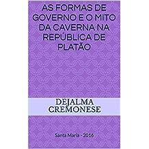 As formas de Governo e o Mito da Caverna na República de Platão: Santa Maria - 2016 (Coleção Filosofia&Política Livro 20)