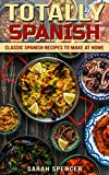 Totally Spanish: Classic Spanish Recipes to Make at Home