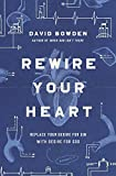 Rewire Your Heart: Replace Your Desire for Sin with
