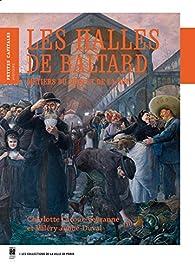 Les Halles de Baltard : Métiers du jour et de la nuit par Charlotte Lacour-Veyranne