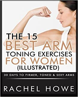 25ed9420e6316 The 15 Best Arm Toning Exercises for Women  Illustrated   30 Days to  Firmer