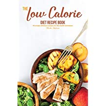 The Low Calorie Diet Recipe Book: 44 simply delicious recipes for the health conscious