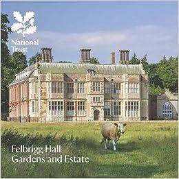 Felbrigg Hall, Gardens and Estate: National Trust Guide (National Trust Guidebook)
