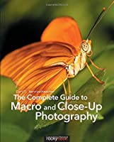 The Complete Guide to Macro and Close-Up Photography Front Cover