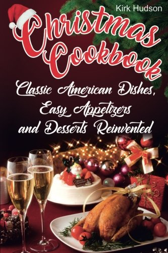 Christmas Cookbook: Classic American Dishes, Easy Appetizers, and Desserts Reinvented (Black&White) by Kirk Hudson