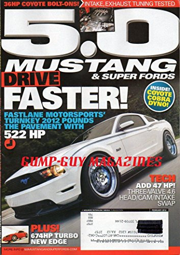 (5.0 Mustang & Super Fords Magazine February 2012 FASTLANE MOTORSPORTS' TURNKEY POUNDS THE PAVEMENT WITH 522HP Add 47 HP Three-Valve 4.6 Head/Cam/Intake Swap 674HP TURBO NEW EDGE 36HP)