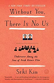 Without You, There Is No Us: Undercover Among the Sons of North Korea's E