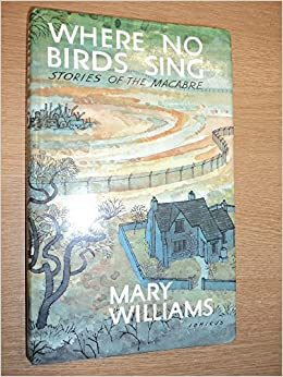 Where No Birds Sing: Stories of the Macabre