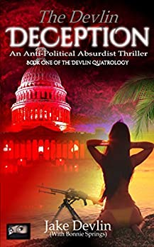 The Devlin Deception: Anti-Political Absurdist Thriller - Book One of The Devlin Quatrology (English Edition) de [Devlin, Jake, Springs), (with Bonnie]