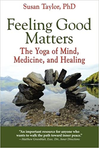 Feeling Good Matters: The Yoga of Mind, Medicine, and ...