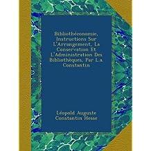 Bibliothéconomie, Instructions Sur L'Arrangement, La Conservation Et L'Administration Des Bibliothèques, Par L.a. Constantin