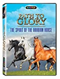 Path to Glory: The Spirit of the Arabian Horse