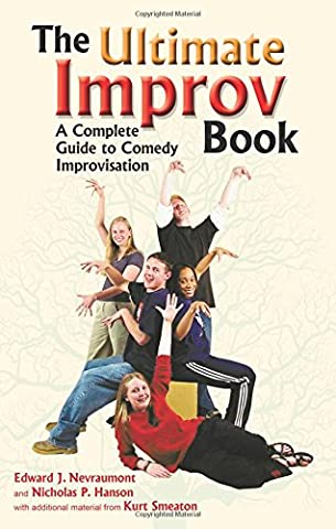 The Ultimate Improv Book: A Complete Guide to Comedy Improvisation (Comedy Improvisation)