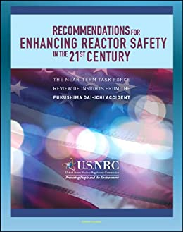 Recommendations for Enhancing Reactor Safety in the 21st Century: The Near-Term Task Force Review of Insights From The Fukushima Dai-Ichi Accident (Nuclear Power Plant Disaster)