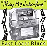 : Play My Jukebox: East Coast Blues (1943-1954)