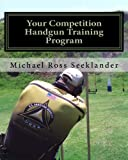 Your Competition Handgun Training Program, Michael Seeklander, 144996642X