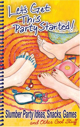 Let's Get This Party Started!  Slumber Party Ideas, Snacks, Games and Other Cool Stuff (Party Stuff Online)