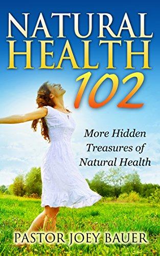 Natural Health 102 More Hidden Treasures of Alternative Medicine