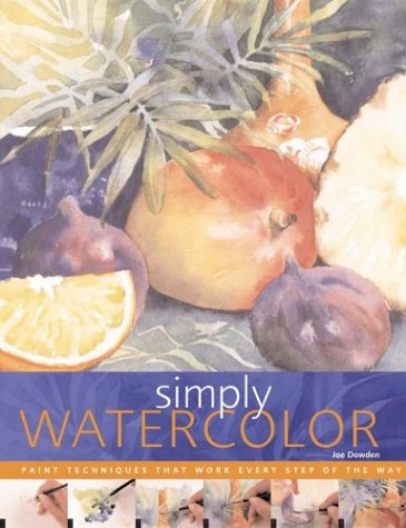 Simply Watercolor: Paint Techniques That Work Every Step of the Way (Quarto Book)