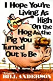 I Hope You're Living as High on the Hog as the Pig You Turned Out to Be, Bill Anderson, 0967957109