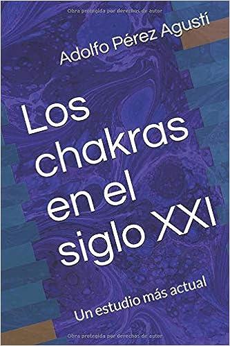 Los chakras en el siglo XXI: Un estudio más actual (Metafísica y psicología) (Spanish Edition): Adolfo Pérez Agustí: 9781792910463: Amazon.com: Books